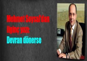Mehmet Soysal'dan ilginç yazı:  Devran dönerse