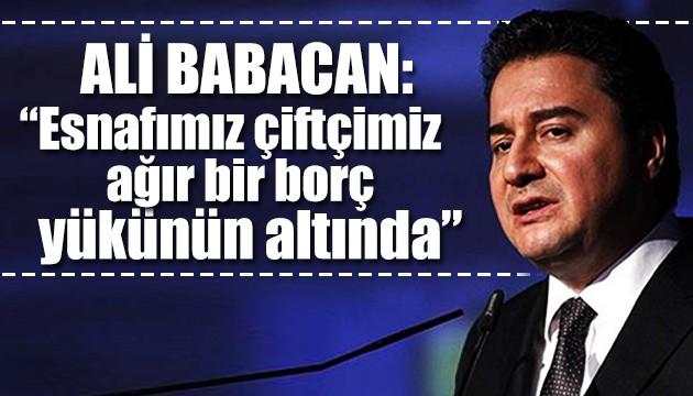 Ali Babacan: Esnafımız çiftçimiz ağır bir borç yükünün altında