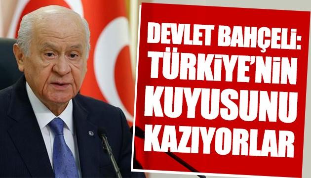 Devlet Bahçeli: Türkiye'nin kuyusunu kazıyorlar
