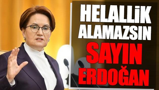 Akşener: Helallik alamazsın sayın Erdoğan