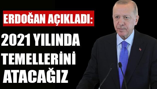 Erdoğan: 2021 yılında temellerini atacağız