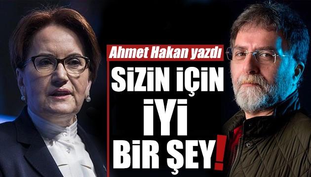 Ahmet Hakan'dan Akşener yorumu: Sizin için iyi bir şey!
