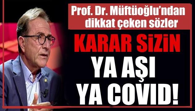 Prof. Dr. Müftüoğlu: Ya aşı ya Covid!