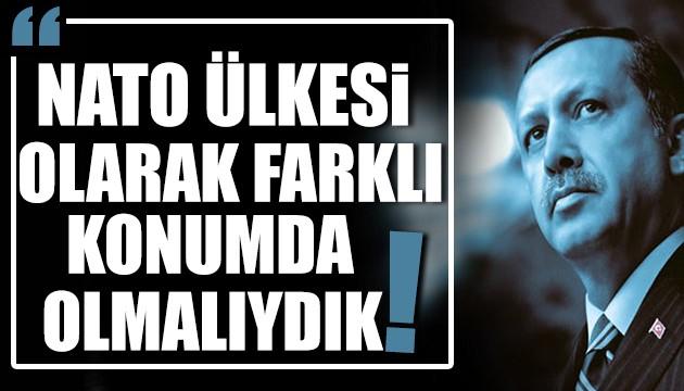 Erdoğan: İki NATO ülkesi olarak farklı konumda olmalıydık!