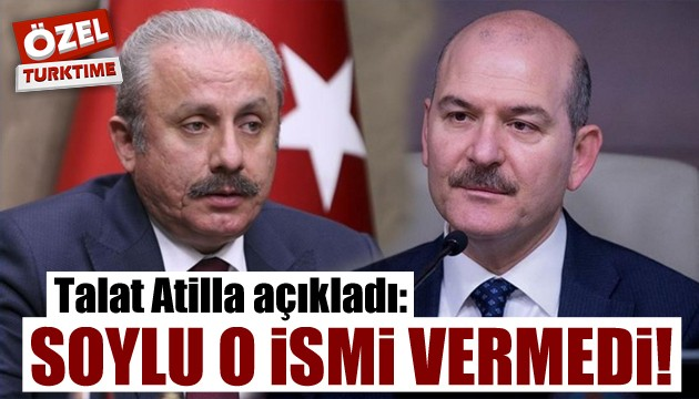 Talat Atilla açıkladı: Soylu o ismi vermedi!