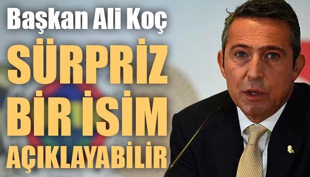 Fenerbahçe Başkanı Ali Koç sürpriz bir isim açıklayabilir!