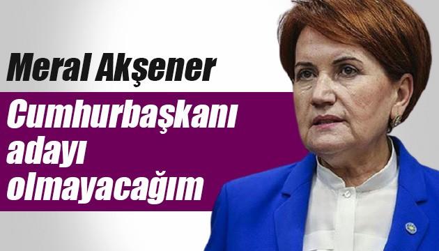İYİ Parti Lideri Akşener: Cumhurbaşkanı adayı olmayacağım