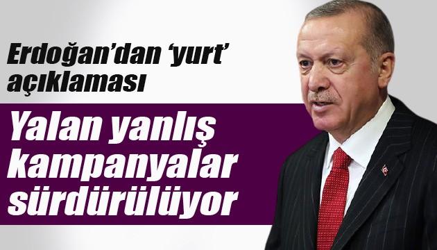 Erdoğan'dan 'yurt' açıklaması: Yalan yanlış kampanyalar sürdürülüyor