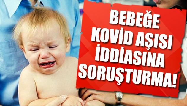 Bebeğe koronavirüs aşısı iddiasına soruşturma!