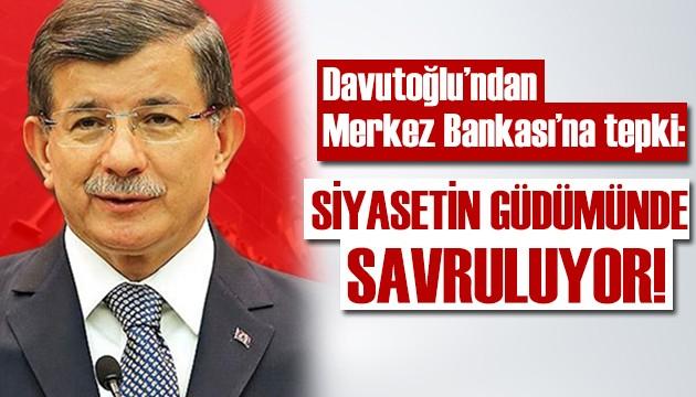 Ahmet Davutoğlu: TCMB siyasetin güdümüne girmiş savruluyor