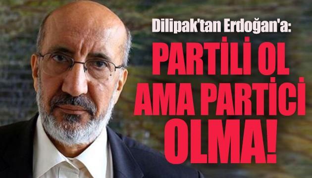 Dilipak'tan Erdoğan'a tarafsızlık eleştirisi