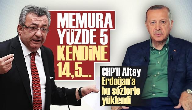 CHP'li Altay, Cumhurbaşkanı Erdoğan'a yüklendi