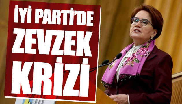 İYİ Parti'de zevzeklik krizi