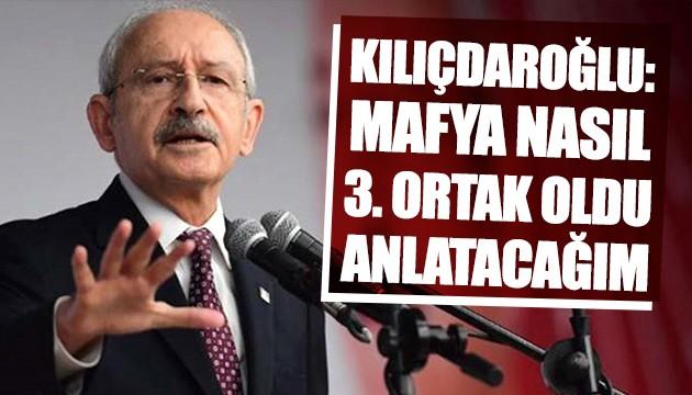Kılıçdaroğlu: Mafya 3. ortak oldu anlatacağım