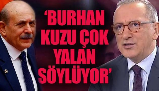Fatih Altaylı: Burhan Kuzu çok yalan söylüyor