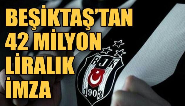 Beşiktaş'tan 42 milyon liralık imza!