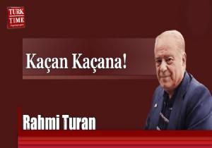 Rahmi Turan yazdı...  Kaçan kaçana!