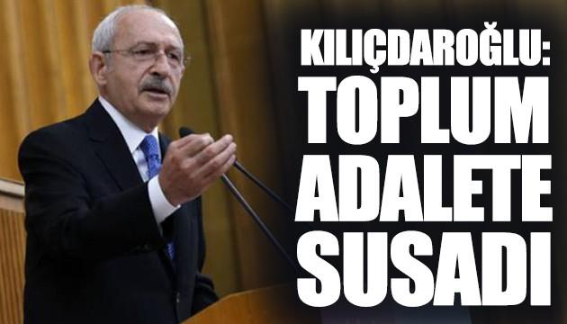 Kılıçdaroğlu: Toplum adalete susadı